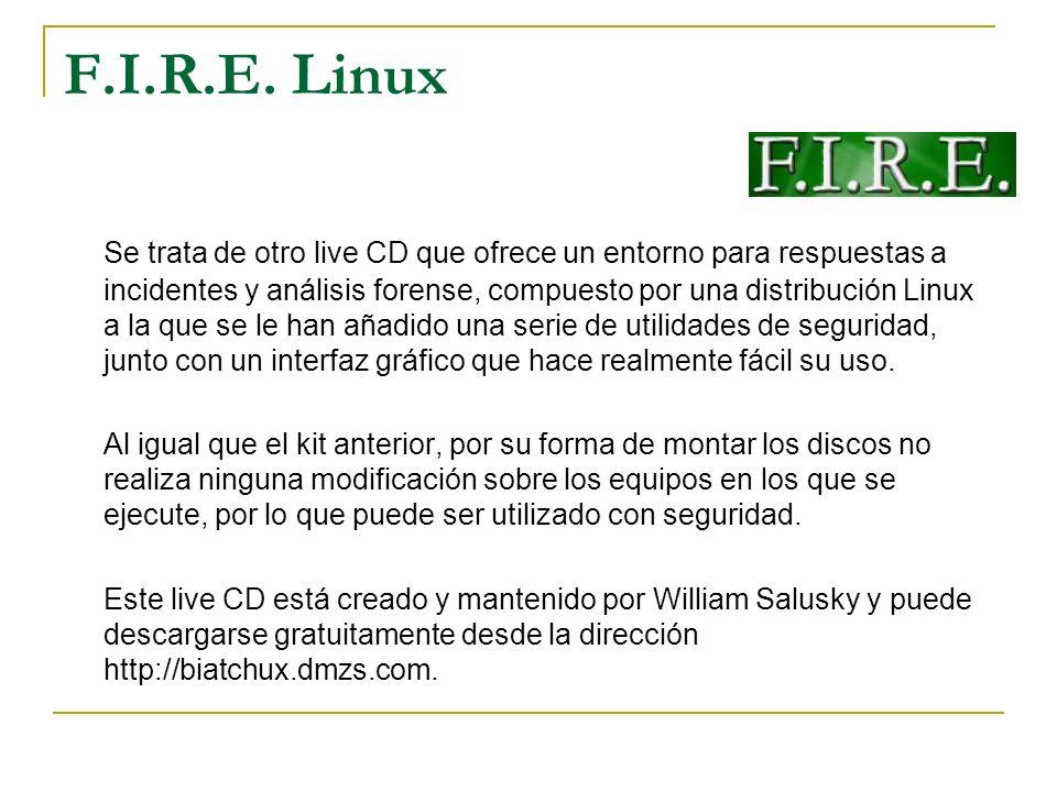F.I.R.E. Linux Se trata de otro live CD que ofrece un entorno para respuestas a incidentes y análisis forense, compuesto por una distribución Linux a