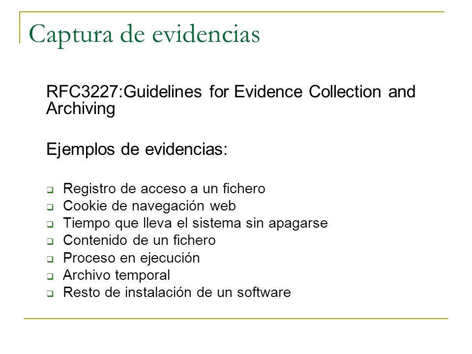 Captura de evidencias RFC3227:Guidelines for Evidence Collection and Archiving Ejemplos de evidencias: Registro de acceso a un fichero Cookie de naveg