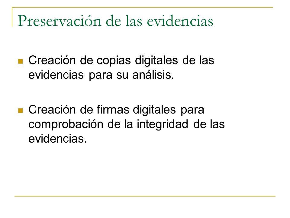 Preservación de las evidencias Creación de copias digitales de las evidencias para su análisis. Creación de firmas digitales para comprobación de la i