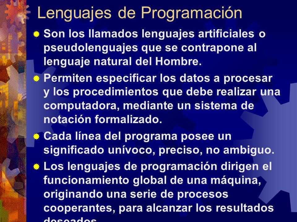 Lenguajes de Programación Son los llamados lenguajes artificiales o pseudolenguajes que se contrapone al lenguaje natural del Hombre. Permiten especif