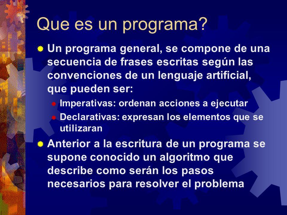 Que es un programa? Un programa general, se compone de una secuencia de frases escritas según las convenciones de un lenguaje artificial, que pueden s