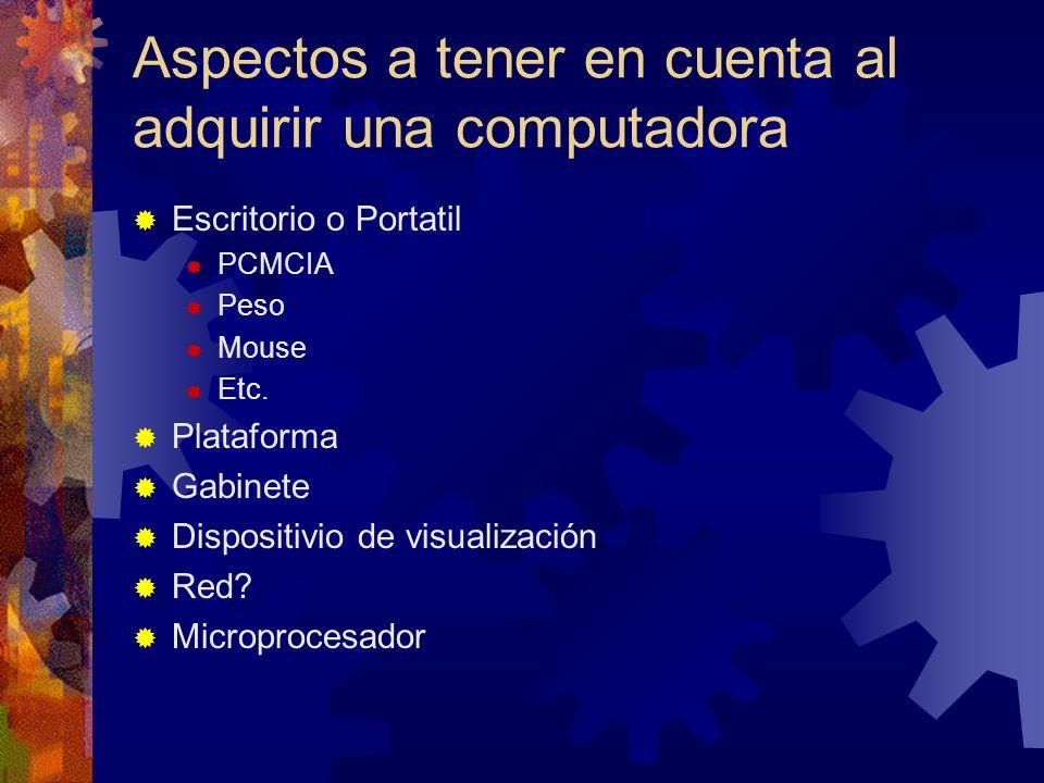 Aspectos a Tener en cuenta al adquirir una computadora Capacidad de almacenamiento (MB/GB) Discos Duros Discos Ópticos Discos Extraíbles/flexibles Procesador Memoria principal Periféricos Sonido Imagen Impresión Digitalización