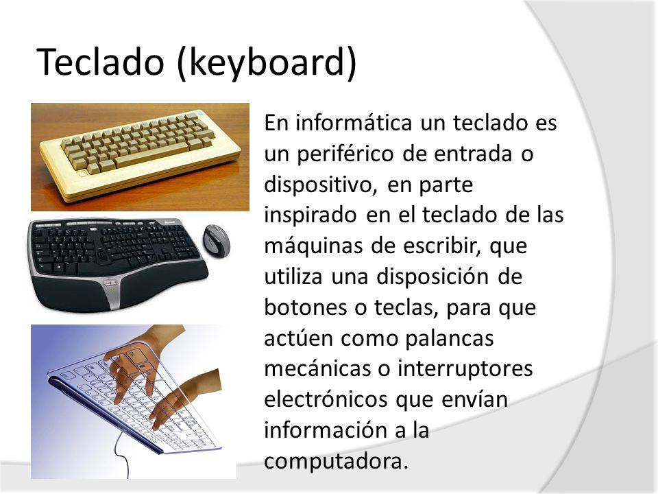 Teclado (keyboard) En informática un teclado es un periférico de entrada o dispositivo, en parte inspirado en el teclado de las máquinas de escribir,