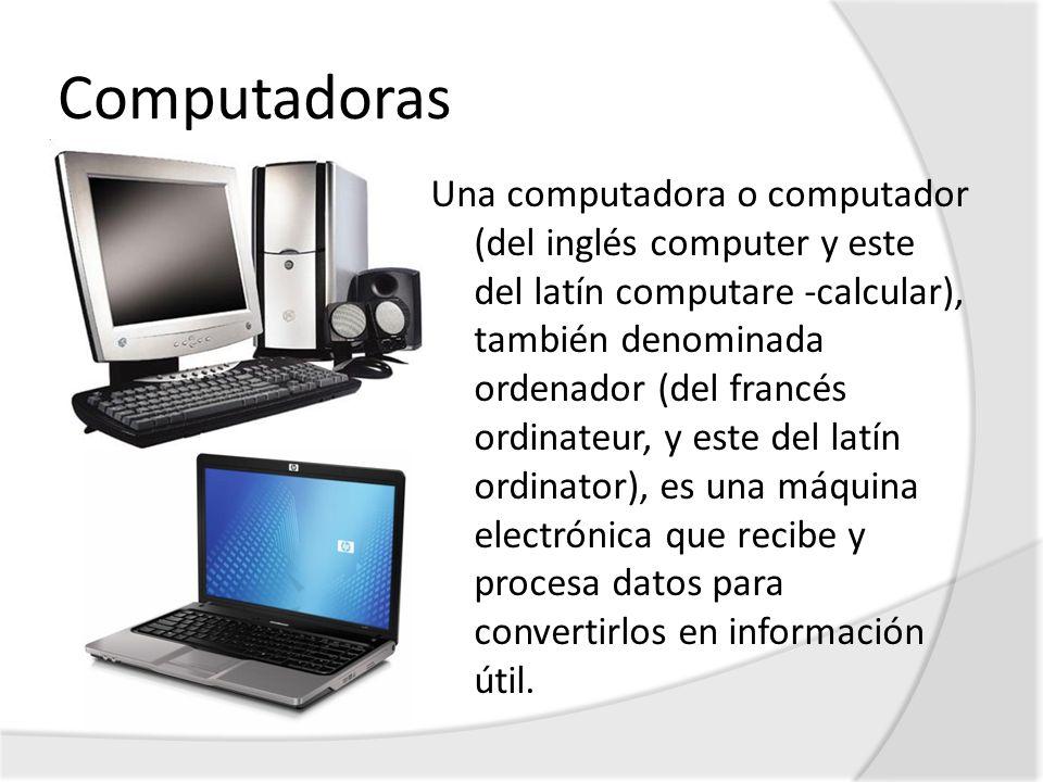 Computadoras Una computadora o computador (del inglés computer y este del latín computare -calcular), también denominada ordenador (del francés ordina