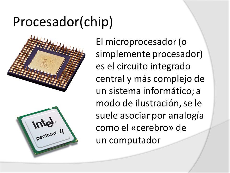 Procesador(chip) El microprocesador (o simplemente procesador) es el circuito integrado central y más complejo de un sistema informático; a modo de il