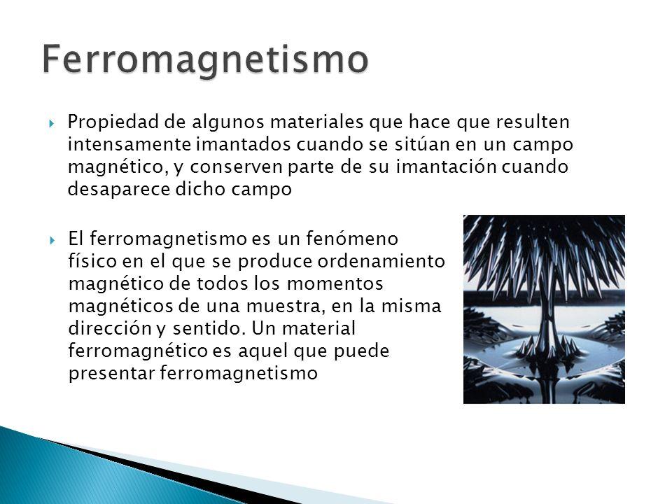 Propiedad de algunos materiales que hace que resulten intensamente imantados cuando se sitúan en un campo magnético, y conserven parte de su imantación cuando desaparece dicho campo El ferromagnetismo es un fenómeno físico en el que se produce ordenamiento magnético de todos los momentos magnéticos de una muestra, en la misma dirección y sentido.