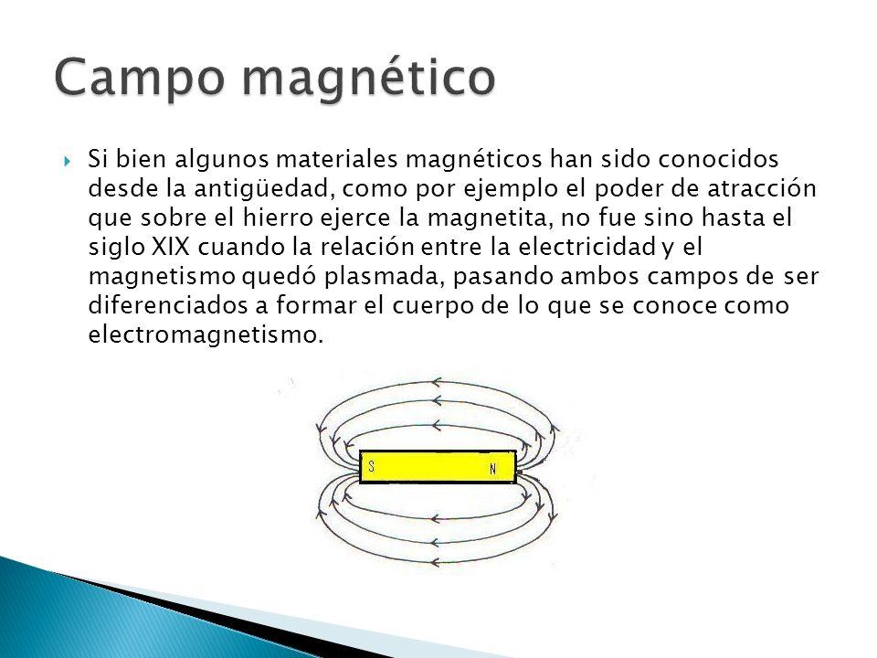 Si bien algunos materiales magnéticos han sido conocidos desde la antigüedad, como por ejemplo el poder de atracción que sobre el hierro ejerce la magnetita, no fue sino hasta el siglo XIX cuando la relación entre la electricidad y el magnetismo quedó plasmada, pasando ambos campos de ser diferenciados a formar el cuerpo de lo que se conoce como electromagnetismo.