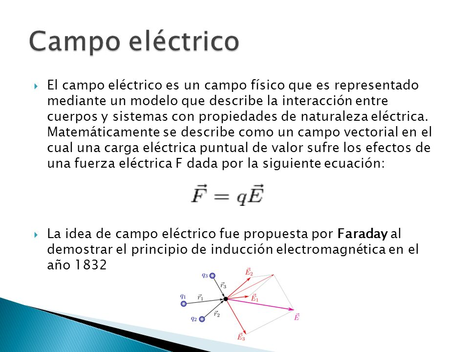 El campo eléctrico es un campo físico que es representado mediante un modelo que describe la interacción entre cuerpos y sistemas con propiedades de naturaleza eléctrica.