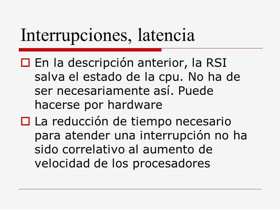 Interrupciones, latencia En la descripción anterior, la RSI salva el estado de la cpu.