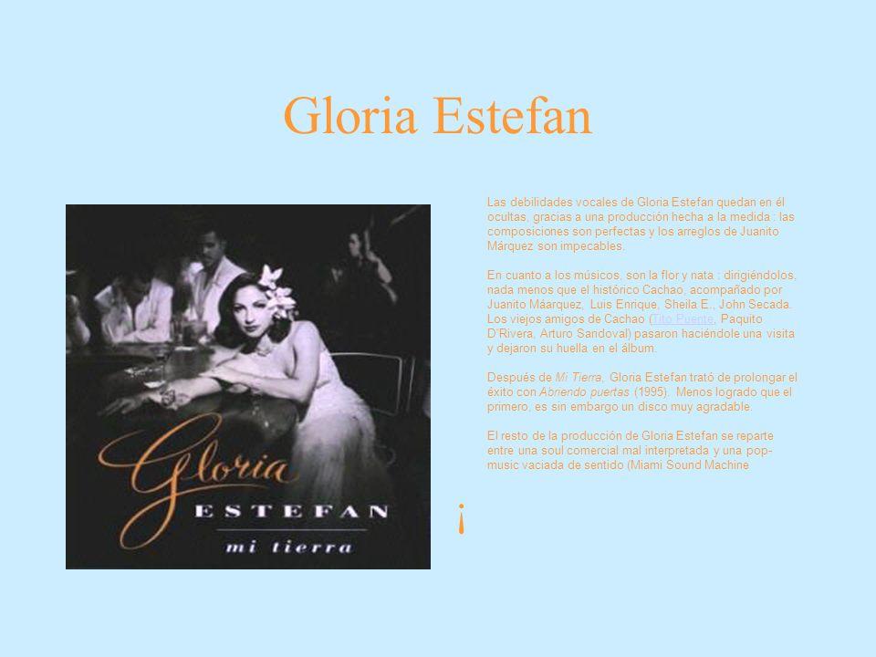 Gloria Estefan Las debilidades vocales de Gloria Estefan quedan en él ocultas, gracias a una producción hecha a la medida : las composiciones son perf