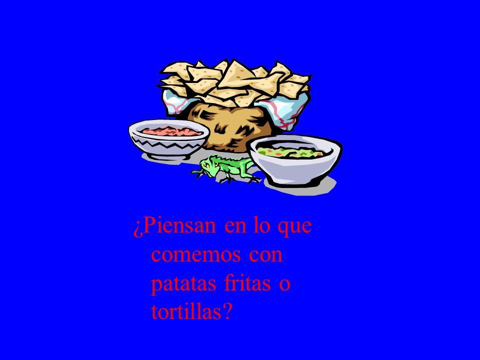 ¿Piensan en lo que comemos con patatas fritas o tortillas?