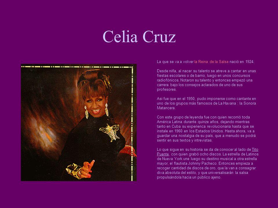 Celia Cruz La que se va a volver la Reina de la Salsa nació en 1924. Desde niña, al nacer su talento se atreve a cantar en unas fiestas escolares o de