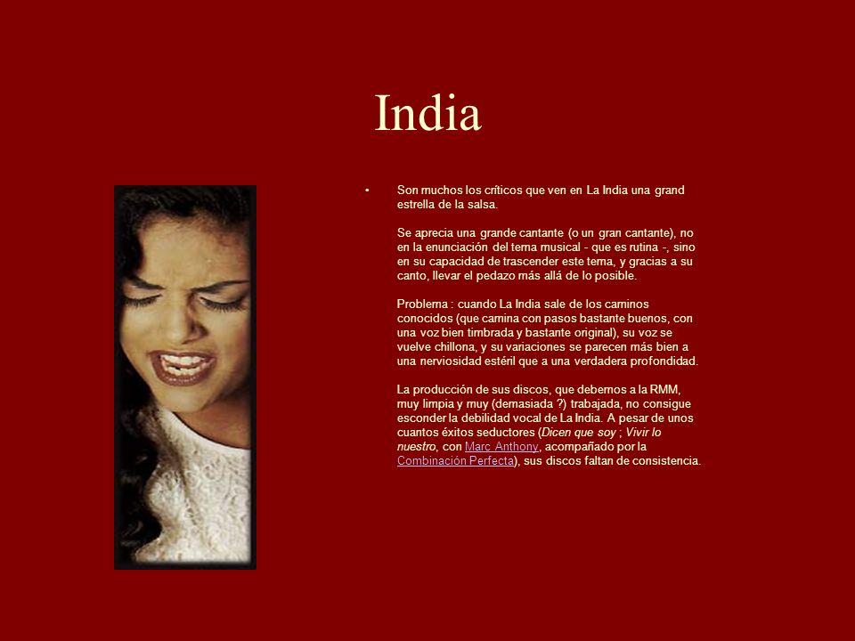 India Son muchos los críticos que ven en La India una grand estrella de la salsa. Se aprecia una grande cantante (o un gran cantante), no en la enunci