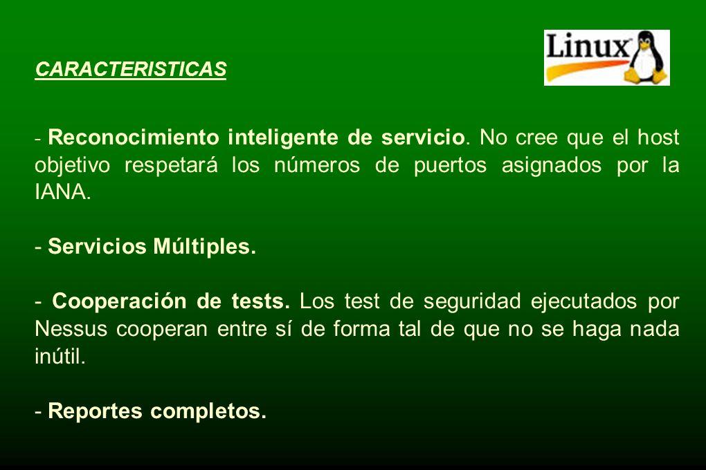 CARACTERISTICAS - Arquitectura plug-in. Cada test de seguridad se escribe como un plug-in externo. - NASL. (Nessus attack Scripting Lenguaje). - Base