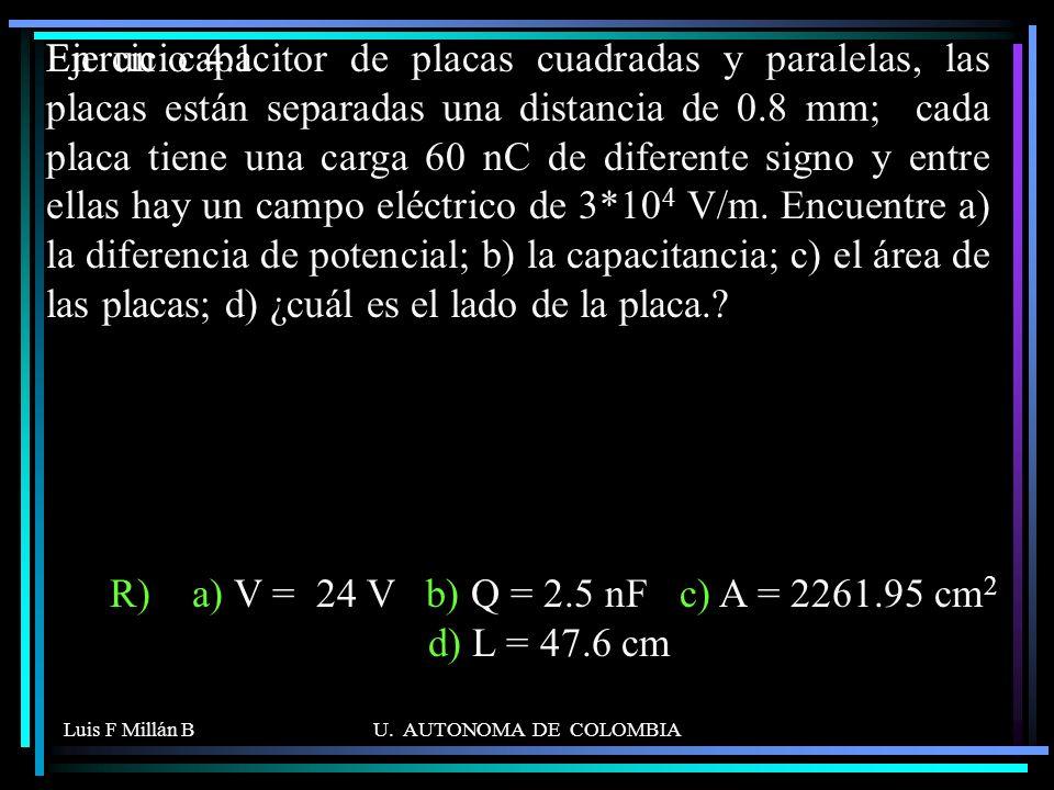 Luis F Millán BU. AUTONOMA DE COLOMBIA En un capacitor de placas cuadradas y paralelas, las placas están separadas una distancia de 0.8 mm; cada placa