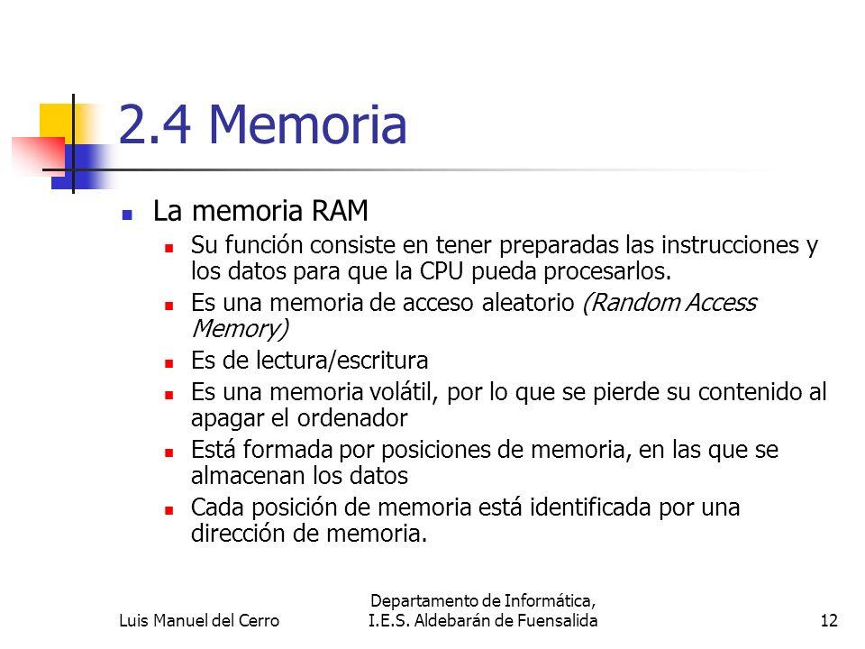 2.4 Memoria La memoria RAM Su función consiste en tener preparadas las instrucciones y los datos para que la CPU pueda procesarlos. Es una memoria de
