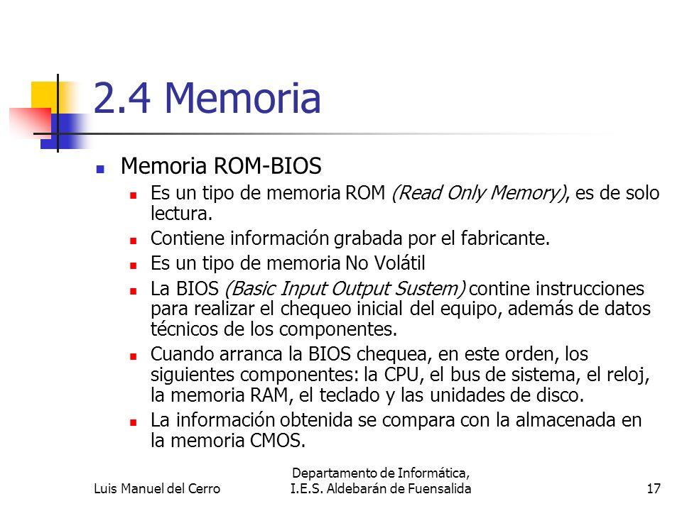 2.4 Memoria Memoria ROM-BIOS Es un tipo de memoria ROM (Read Only Memory), es de solo lectura. Contiene información grabada por el fabricante. Es un t