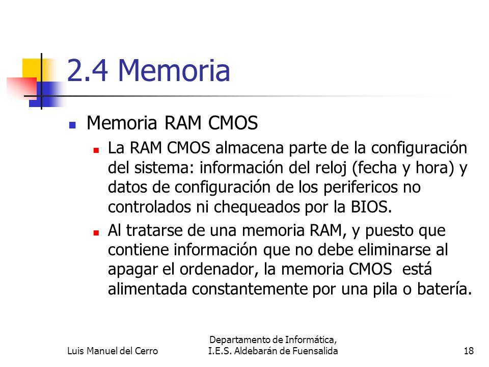 2.4 Memoria Memoria RAM CMOS La RAM CMOS almacena parte de la configuración del sistema: información del reloj (fecha y hora) y datos de configuración