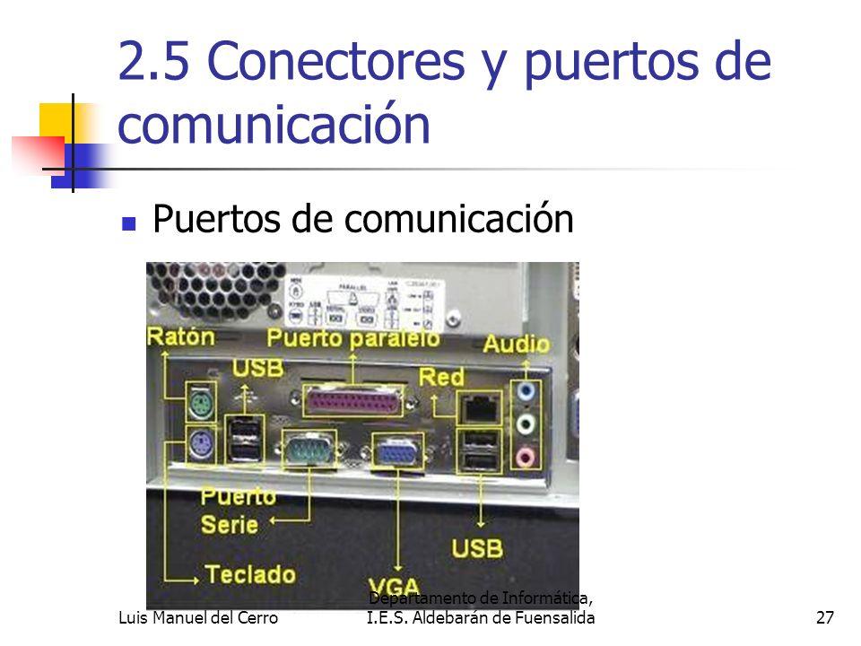 2.5 Conectores y puertos de comunicación Puertos de comunicación 27 Departamento de Informática, I.E.S. Aldebarán de FuensalidaLuis Manuel del Cerro