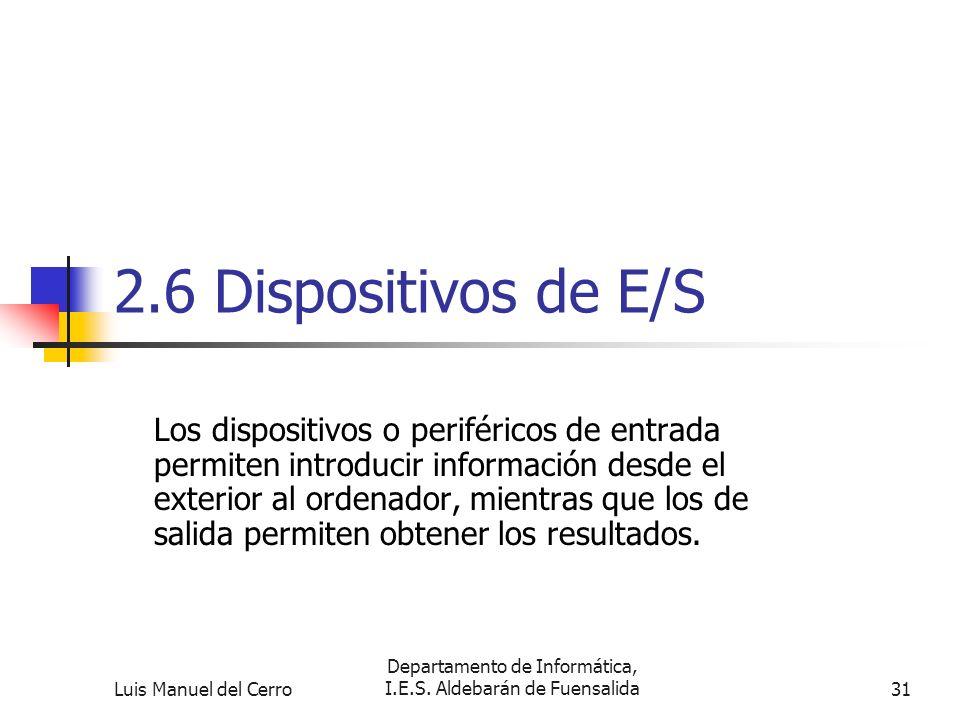 2.6 Dispositivos de E/S Los dispositivos o periféricos de entrada permiten introducir información desde el exterior al ordenador, mientras que los de