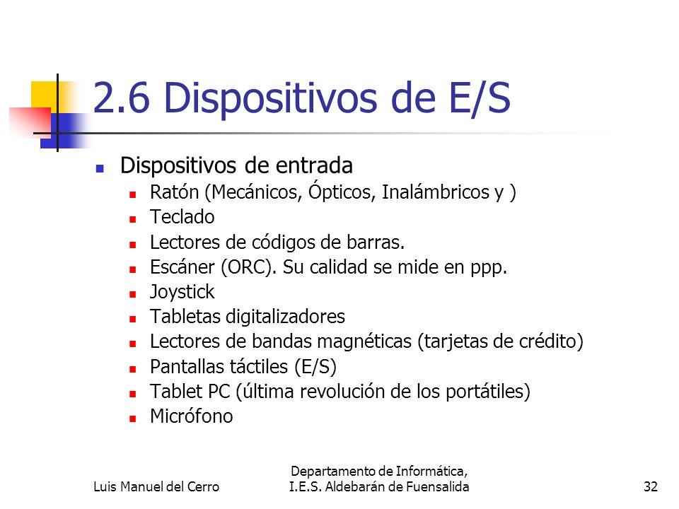 2.6 Dispositivos de E/S Dispositivos de entrada Ratón (Mecánicos, Ópticos, Inalámbricos y ) Teclado Lectores de códigos de barras. Escáner (ORC). Su c