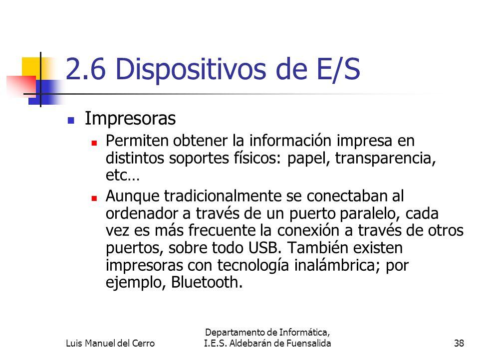 2.6 Dispositivos de E/S Impresoras Permiten obtener la información impresa en distintos soportes físicos: papel, transparencia, etc… Aunque tradiciona