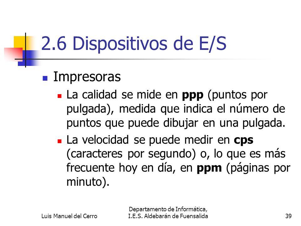 2.6 Dispositivos de E/S Impresoras La calidad se mide en ppp (puntos por pulgada), medida que indica el número de puntos que puede dibujar en una pulg