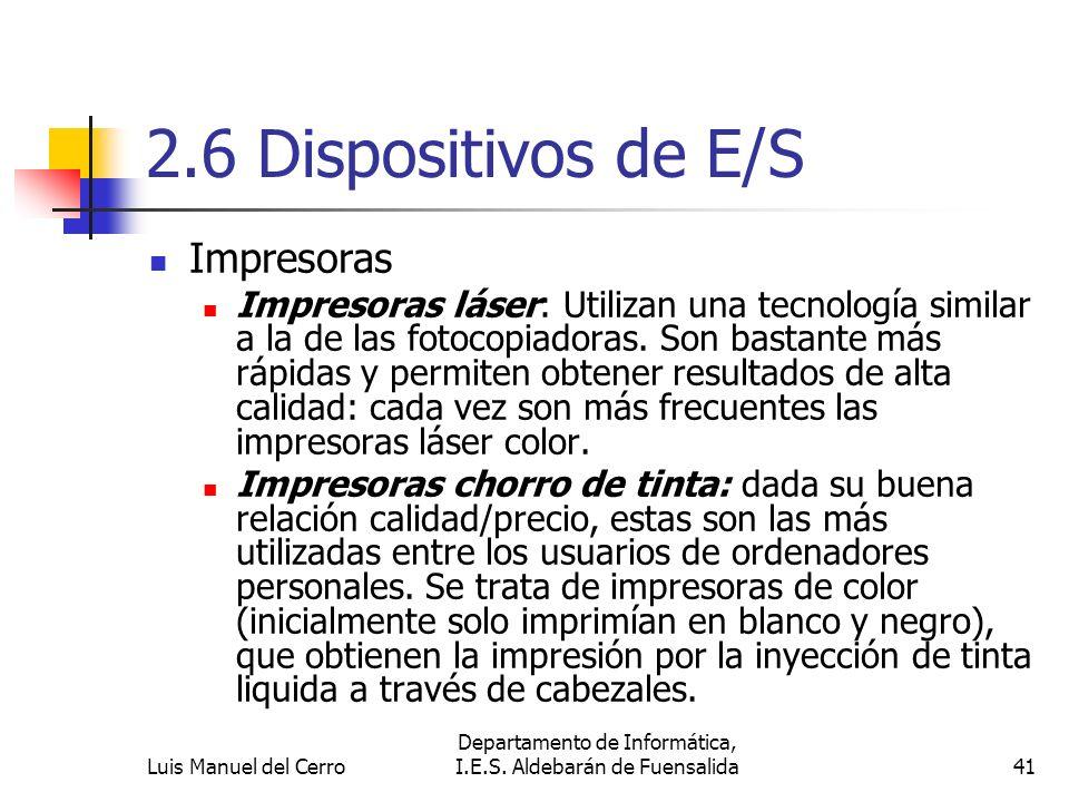 2.6 Dispositivos de E/S Impresoras Impresoras láser: Utilizan una tecnología similar a la de las fotocopiadoras. Son bastante más rápidas y permiten o
