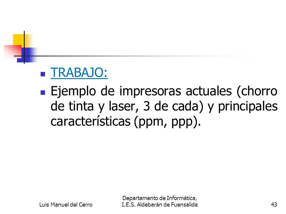 TRABAJO: Ejemplo de impresoras actuales (chorro de tinta y laser, 3 de cada) y principales características (ppm, ppp). Luis Manuel del Cerro Departame