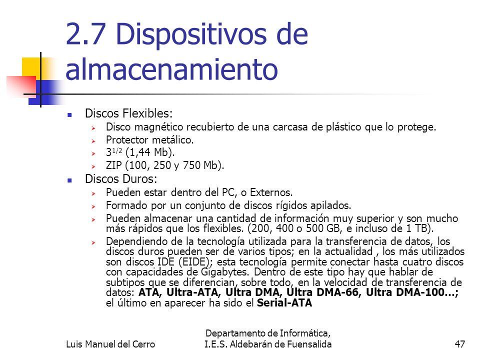 2.7 Dispositivos de almacenamiento Discos Flexibles: Disco magnético recubierto de una carcasa de plástico que lo protege. Protector metálico. 3 1/2 (