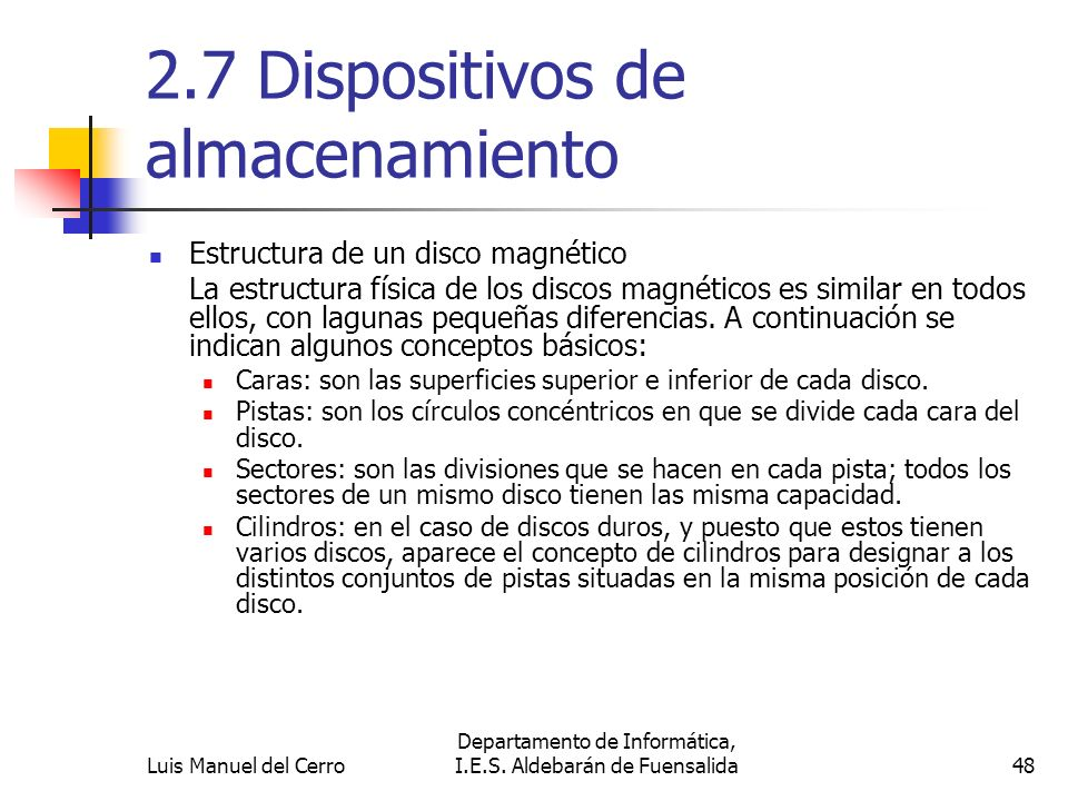 2.7 Dispositivos de almacenamiento Estructura de un disco magnético La estructura física de los discos magnéticos es similar en todos ellos, con lagun