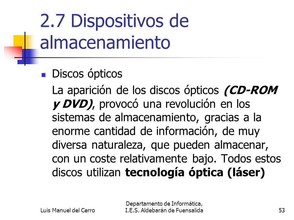 2.7 Dispositivos de almacenamiento Discos ópticos La aparición de los discos ópticos (CD-ROM y DVD), provocó una revolución en los sistemas de almacen