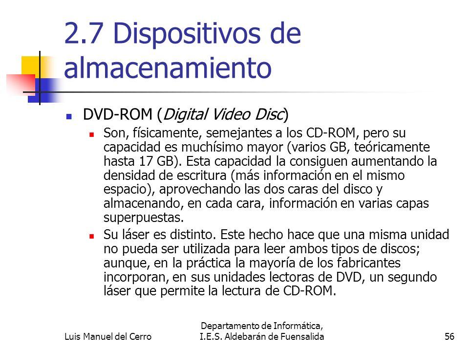 2.7 Dispositivos de almacenamiento DVD-ROM (Digital Video Disc) Son, físicamente, semejantes a los CD-ROM, pero su capacidad es muchísimo mayor (vario
