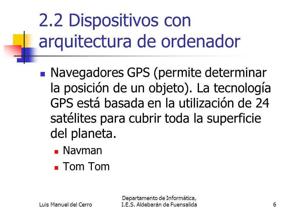 2.2 Dispositivos con arquitectura de ordenador Navegadores GPS (permite determinar la posición de un objeto). La tecnología GPS está basada en la util