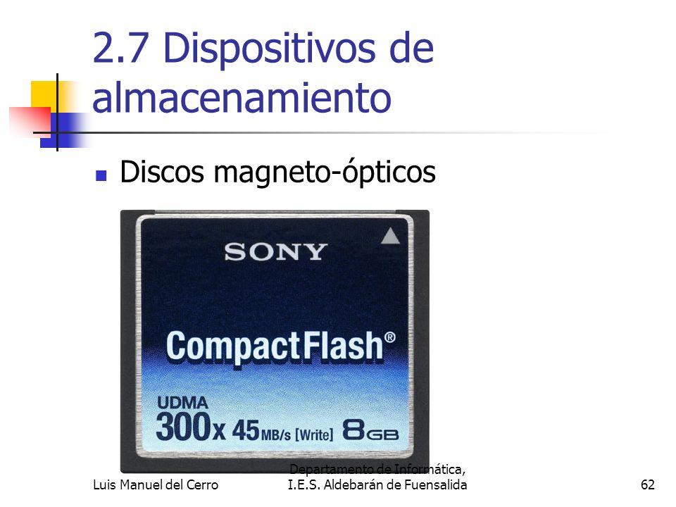 2.7 Dispositivos de almacenamiento Discos magneto-ópticos 62 Departamento de Informática, I.E.S. Aldebarán de FuensalidaLuis Manuel del Cerro