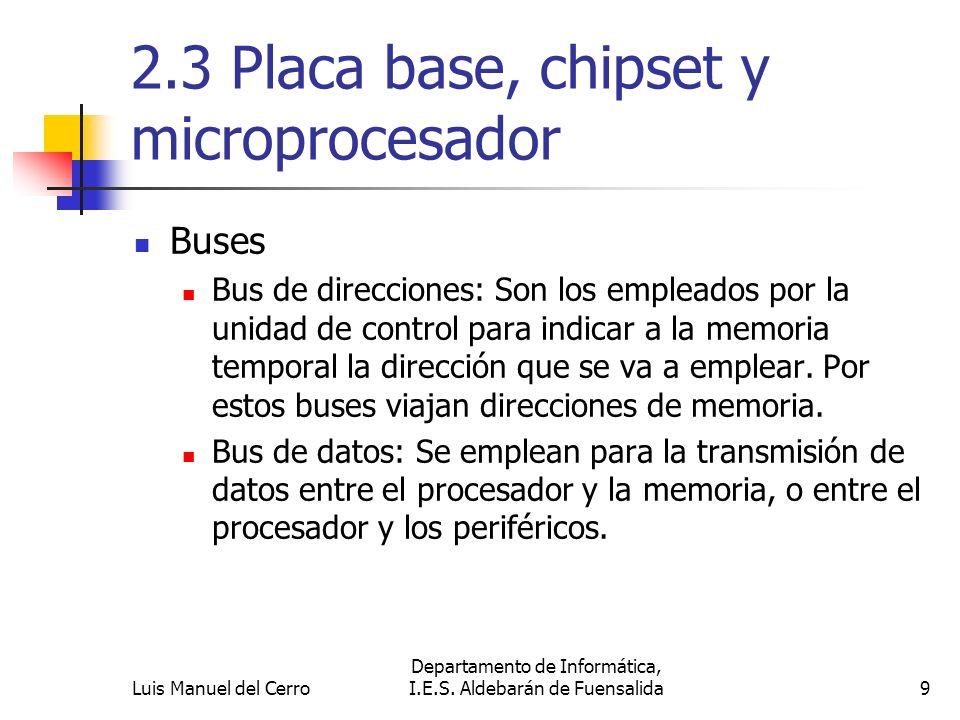 2.3 Placa base, chipset y microprocesador Buses Bus de direcciones: Son los empleados por la unidad de control para indicar a la memoria temporal la d