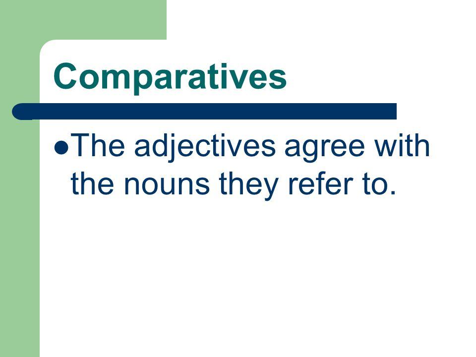 Comparatives mas / menos + adjective + qué Jorge es menos serio que María.