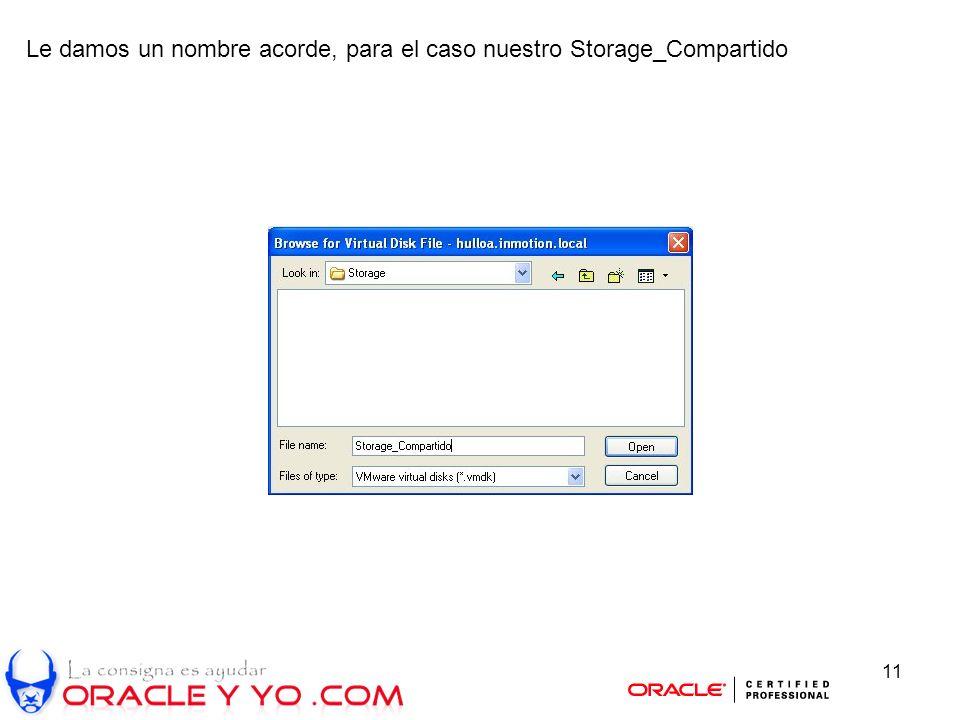 11 Le damos un nombre acorde, para el caso nuestro Storage_Compartido