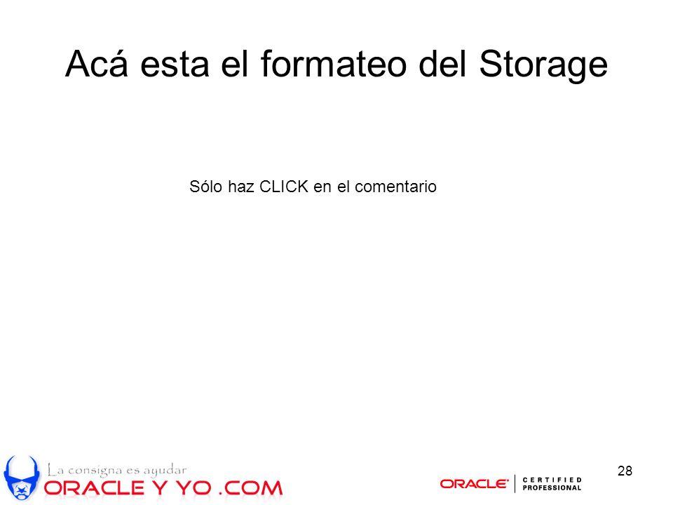 28 Acá esta el formateo del Storage Sólo haz CLICK en el comentario