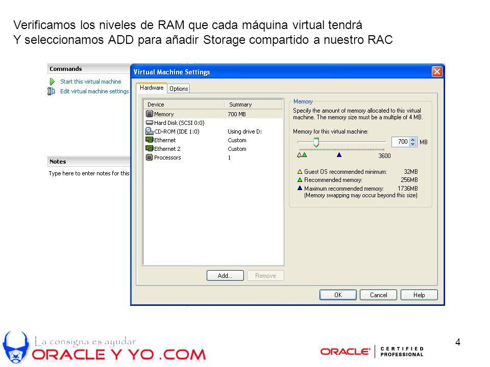 4 Verificamos los niveles de RAM que cada máquina virtual tendrá Y seleccionamos ADD para añadir Storage compartido a nuestro RAC