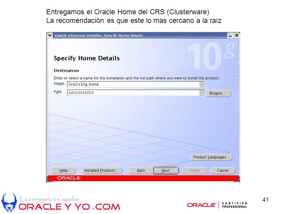 41 Entregamos el Oracle Home del CRS (Clusterware) La recomendación es que este lo mas cercano a la raíz