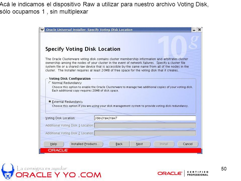 50 Acá le indicamos el dispositivo Raw a utilizar para nuestro archivo Voting Disk, sólo ocupamos 1, sin multiplexar