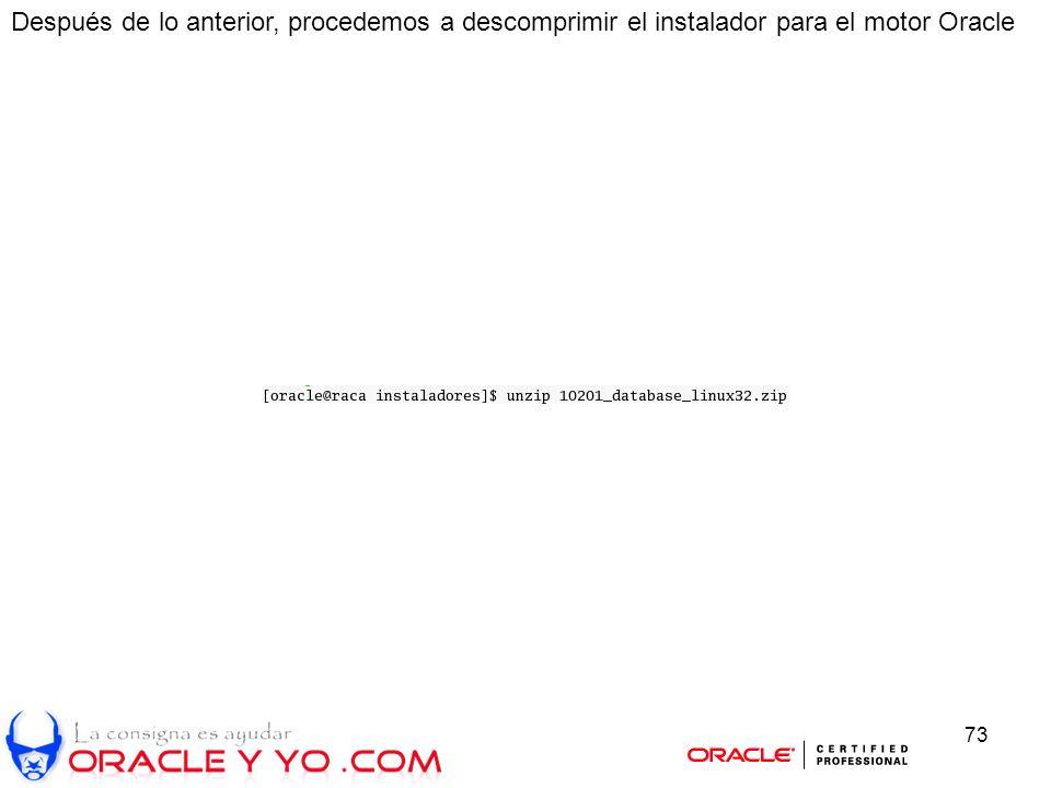 73 Después de lo anterior, procedemos a descomprimir el instalador para el motor Oracle