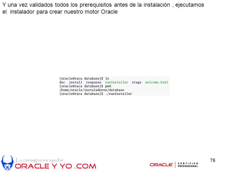 76 Y una vez validados todos los prerequisitos antes de la instalación, ejecutamos el instalador para crear nuestro motor Oracle