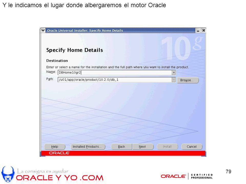 79 Y le indicamos el lugar donde albergaremos el motor Oracle