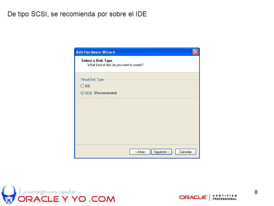 8 De tipo SCSI, se recomienda por sobre el IDE