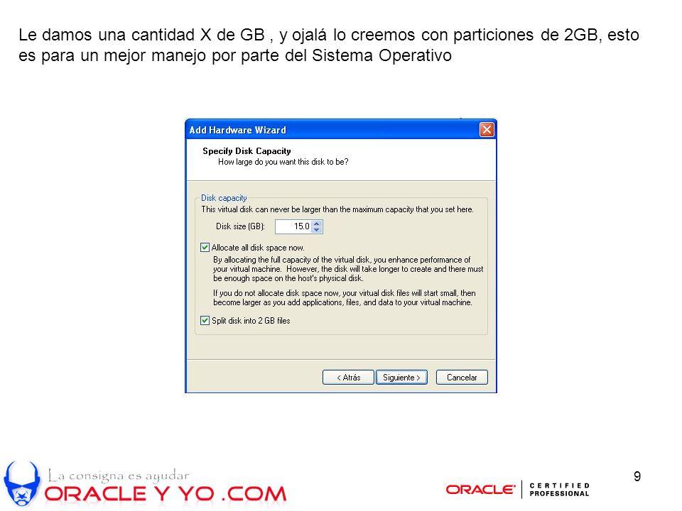 9 Le damos una cantidad X de GB, y ojalá lo creemos con particiones de 2GB, esto es para un mejor manejo por parte del Sistema Operativo