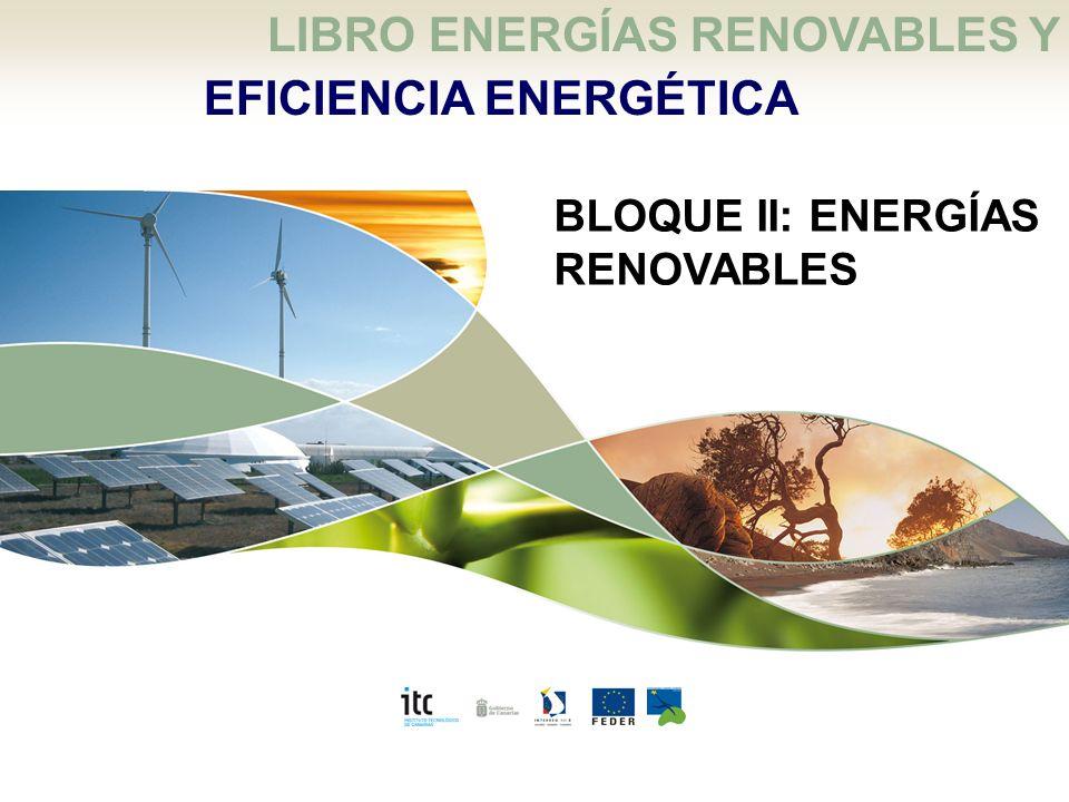 Energías renovables y eficiencia energética: 2 Energías Renovables y Eficiencia Energética LIBRO ENERGÍAS RENOVABLES Y EFICIENCIA ENERGÉTICA BLOQUE II