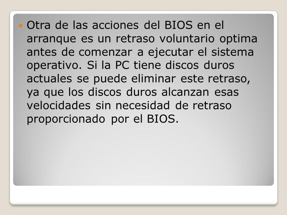 Otra de las acciones del BIOS en el arranque es un retraso voluntario optima antes de comenzar a ejecutar el sistema operativo. Si la PC tiene discos