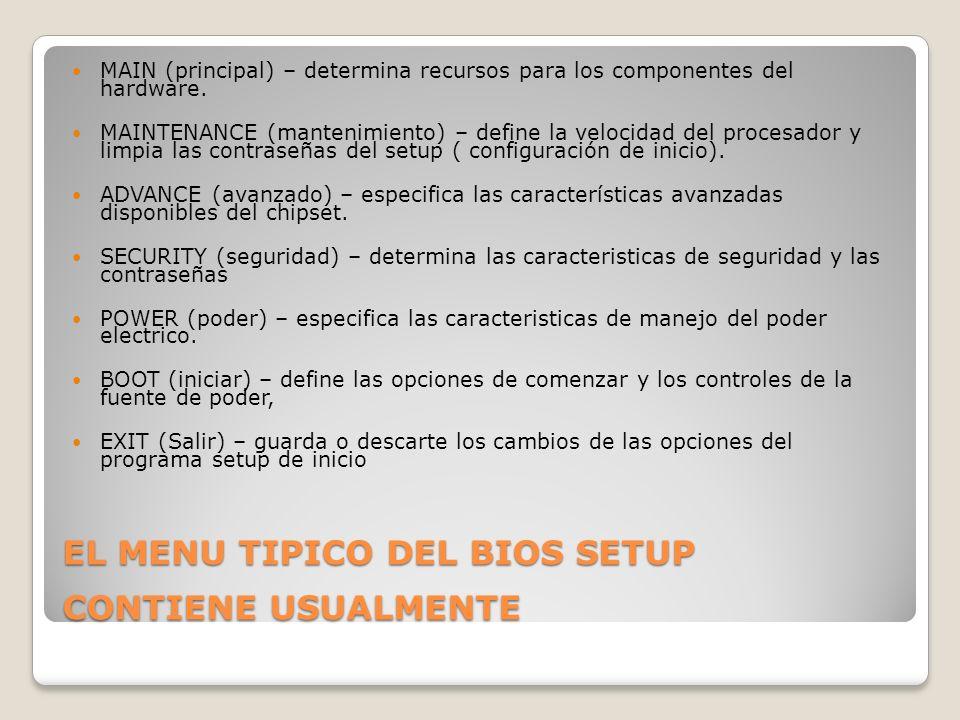 EL MENU TIPICO DEL BIOS SETUP CONTIENE USUALMENTE MAIN (principal) – determina recursos para los componentes del hardware. MAINTENANCE (mantenimiento)